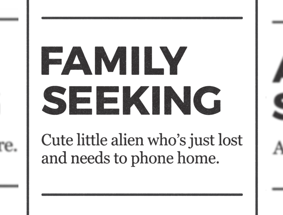 newspaper ad reading family seeking cute little alien who's just lost and needs to phone home